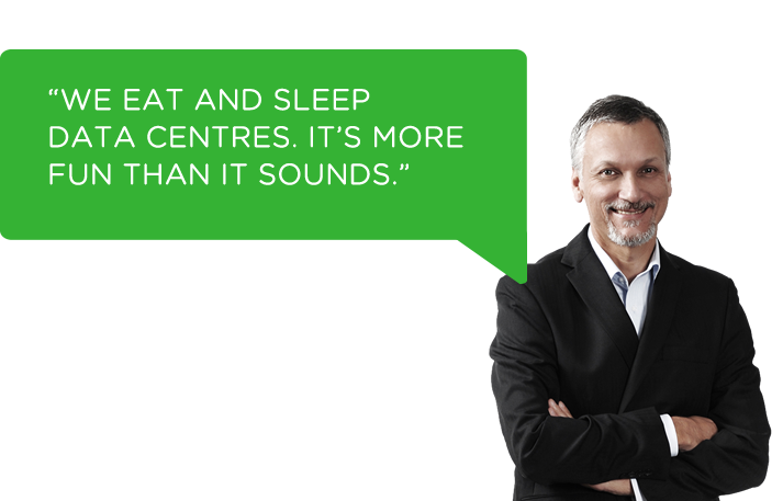 We eat and sleep data centres. It's more fun than it sounds.